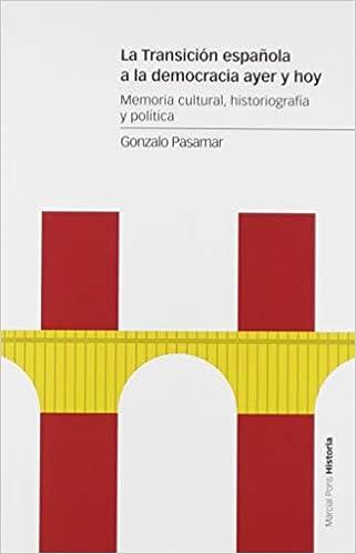 La Transición española a la democracia ayer y hoy: Memoria cultural, historiografía y política Estudios: Amazon.es: Pasamar Alzuria, Gonzalo: Libros
