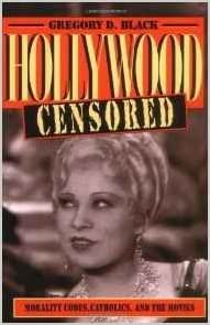 Hollywood Censored: Morality Codes, Catholics, and the Movies (Cambridge Studies in the History of Mass Communication)