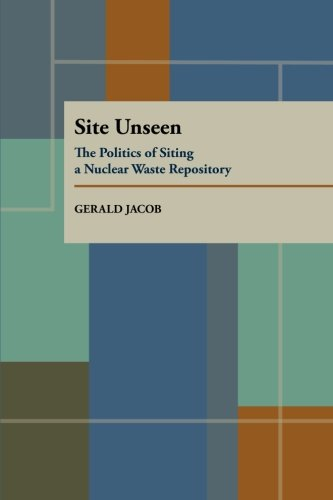 Site Unseen: The Politics of Siting a Nuclear Waste Repository (Pitt Series in Policy and Institutional Studies)