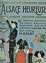L'Alsace heureuse. La grande pitié du pays d'Alsace et son grand bonheur par Hansi