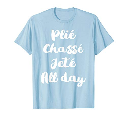 Ballet Womens Shirt - Plie Chasse Jete All Day-Funny Ballet Dance Quote Shirt