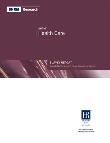 SHRM Health Care Survey Report: A Study by the Society for Human Resource Management (SHRM Surveys series) PDF