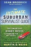 Ultimate Suburban Survivalist Guide Smartest Money Moves to Prepare for Any Crisis [HC,2010]