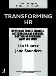 Transforming HR: How To Get Shared Services Outsourcing And Business Partnering To Deliver What You Want
