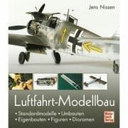 Luftfahrt-Modellbau: Standardmodelle - Umbauten - Eigenbauten - Figuren - Dioramen