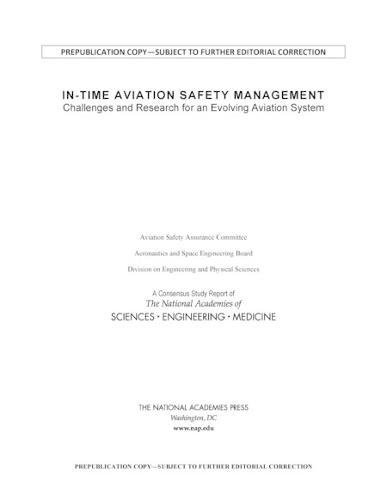 In-Time Aviation Safety Management: Challenges and Research for an Evolving Aviation System (National Academies Press of Sciences, Engineering, Medicine Consensus Study Report) (Medicine Aerospace)