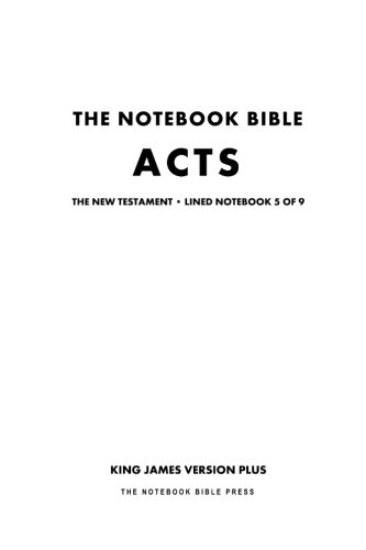 The Notebook Bible, New Testament, Acts, Lined Notebook 5 of 9: King James Version Plus (The Notebook Bible / KJV+ / Lined / Ruled / Study Bible) pdf