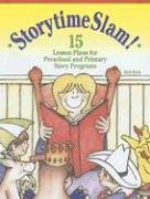 Storytime Slam: 15 Lesson Plans for Preschool and Primary Story Programs