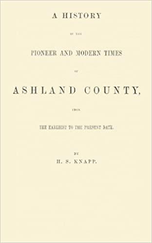Book A History of the Pioneer and Modern Times of Ashland County [Ohio], From the Earliest To the Present Date [1863]