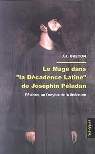 Le mage dans 'La décadence latine' de Joséphin Péladan: Péladan, un Dreyfus de la littérature par Jean-Jacques Breton