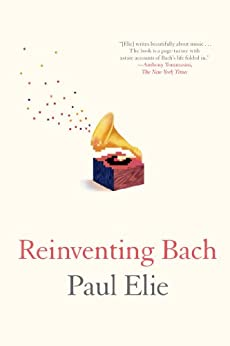 Reinventing Bach by [Elie, Paul]