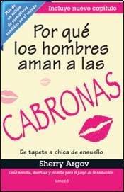 By Sherry Argov Por que los hombres aman a las cabronas (Spanish Edition) (Tra) [Paperback] by EMECE