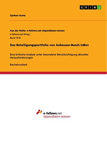 Das Beteiligungsportfolio von Anheuser-Busch InBev: Eine kritische Analyse unter besonderer Berücksichtigung aktueller Herausforderungen (Aus der Reihe: ... stipendiaten-wissen) (German Edition) Inbev Anheuser Busch