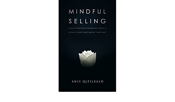 Amazon Mindful Selling Seven Principles To Banish Stress And
