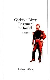 Le roman de Rossel  : récit, Liger, Christian