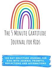 The 5 Minute Gratitude Journal for Kids: 120 day gratitude journal for kids with journal prompts, reflection's and affirmations