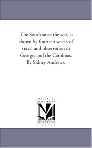 Download The South since the war, as shown by fourteen weeks of travel and observation in Georgia and the Carolinas. By Sidney Andrews. pdf