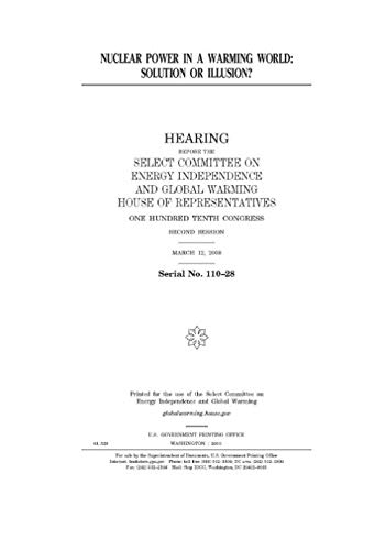 Nuclear power in a warming world  : solution or illusion? (Select Committee On Energy Independence And Global Warming)