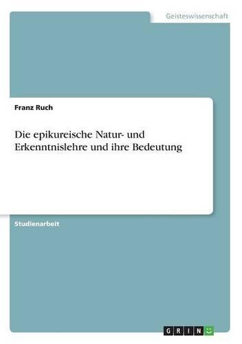 Download Die Epikureische Natur- Und Erkenntnislehre Und Ihre Bedeutung (German Edition) ebook
