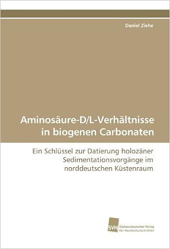 Book Aminosäure-D/L-Verhältnisse in biogenen Carbonaten: Ein Schlüssel zur Datierung holozäner Sedimentationsvorgänge im norddeutschen Küstenraum