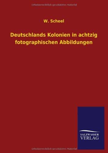 Deutschlands Kolonien in achtzig fotographischen Abbildungen (German Edition) ebook
