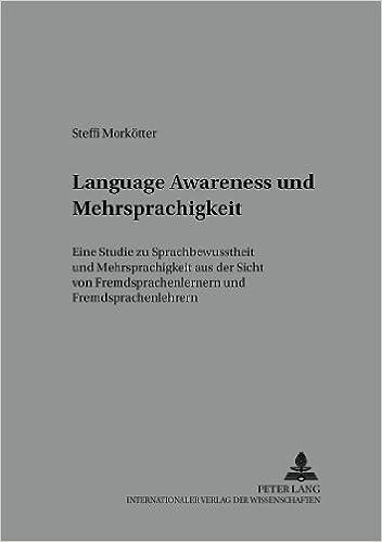 -Language Awareness- Und Mehrsprachigkeit: Eine Studie Zu Sprachbewusstheit Und Mehrsprachigkeit Aus Der Sicht Von Fremdsprachenlernern Und Fremdsprachenlehrern (Kolloquium Fremdsprachenunterricht)