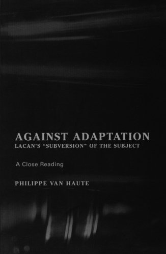 Against Adaptation: Lacan's Subversion of the Subject (Lacanian Clinical Field)