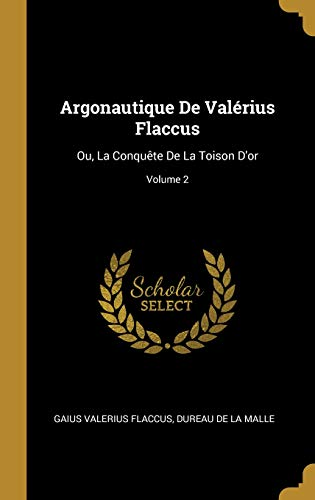 Argonautique De Valérius Flaccus: Ou, La Conquête De La Toison D'or; Volume 2
