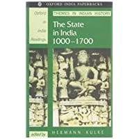 The State in India 1000-1700 (Oxford in India Readings: Themes in Indian History)
