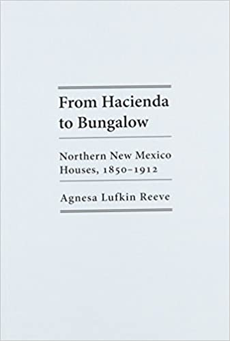 From Hacienda to Bungalow: Northern New Mexico Houses, 1850-1912 by Agnesa Lufkin Reeve (1988-01-01)