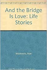 Book And the Bridge Is Love: Life Stories