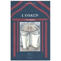 Il kybalion. Uno studio della filosofia ermetica dell'antico Egitto e della Grecia