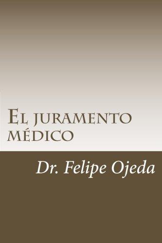 El juramento medico (Spanish Edition) [MD Felipe Ojeda] (Tapa Blanda)