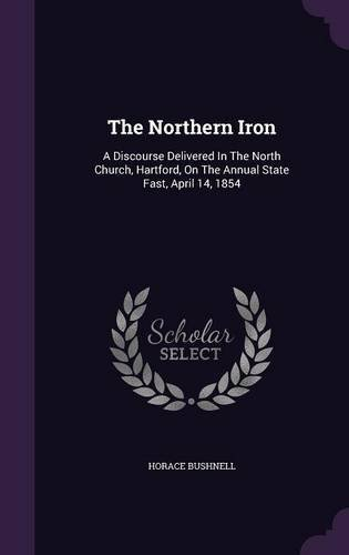 The Northern Iron: A Discourse Delivered in the North Church, Hartford, on the Annual State Fast, April 14, 1854 ePub fb2 book