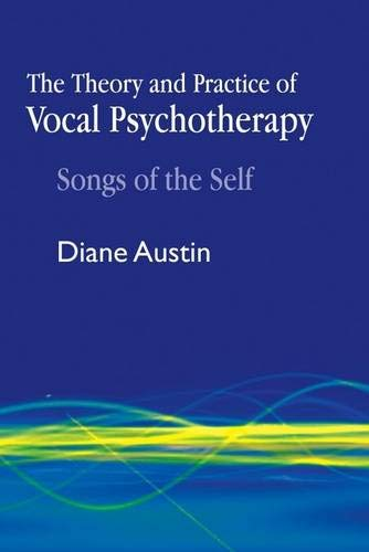The Theory and Practice of Vocal Psychotherapy: Songs of the Self