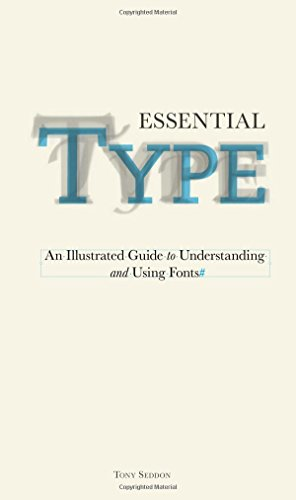 Essential Type: An Illustrated Guide to Understanding and Using Fonts