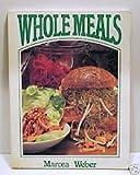 Whole Meals, Marcea Weber, 0907061478