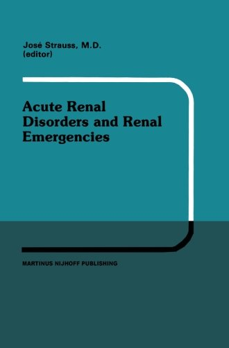 Acute Renal Disorders and Renal Emergencies: Proceedings of Pediatric Nephrology Seminar X held at Bal Harbour, Florida, January 30 – February 3, 1983 (Developments in Nephrology) (Bal 1 Harbour)