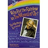 Who Put the Rainbow in the Wizard of Oz? : Yip Harburg, Lyricist, Meyerson, Harold and Harburg, Ernie, 0472104829