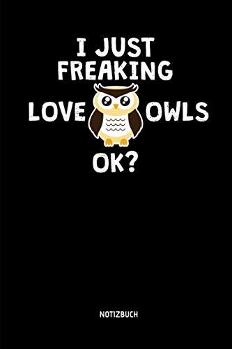 (I Just Freaking Love Owls, OK? - Notizbuch: Lustiges Liniertes Eulen Notizbuch. Tolle Zubehör & Geschenk Idee für Eulen Liebhaber. (German Edition))