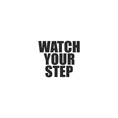 """Watch your Step - Vinyl Decal Sticker - 4.25"""" x 3.75"""" - Matte Black"""