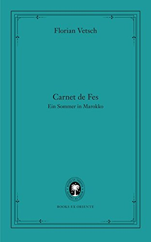 Carnet de Fes: Ein Sommer in Marokko