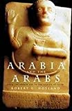 Arabia and the Arabs : From the Bronze Age to the Coming of Islam, Hoyland, Robert G., 0415195357