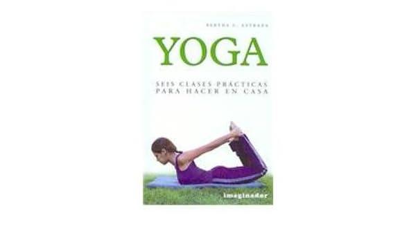 Yoga: Seis Clases Practicas Para Hacer En Casa / Six Home ...