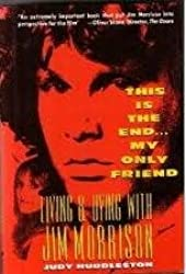 This Is the End...My Only Friend: Living and Dying With Jim Morrison