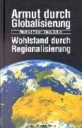Armut durch Globalisierung - Wohlstand durch Regionalisierung