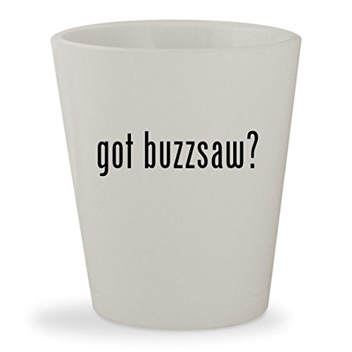 got buzzsaw? - White Ceramic 1.5oz Shot (Buzzsaw Trapper)