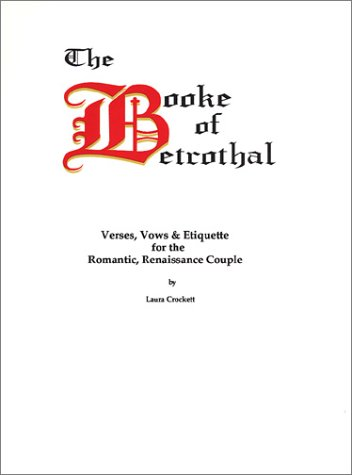 The Booke of Betrothal: Verses, Vows & Etiquette for the Romantic, Renaissance Couple