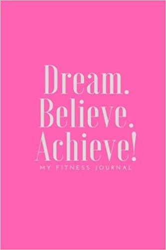 dream believe achieve my fitness journal exercise and health
