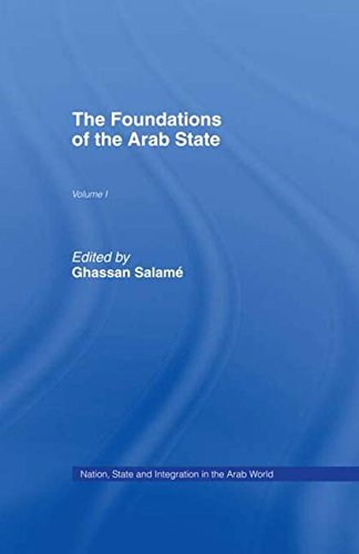 The Foundations of the Arab State (Nation, State and Integration in the Arab World, Vol 1)